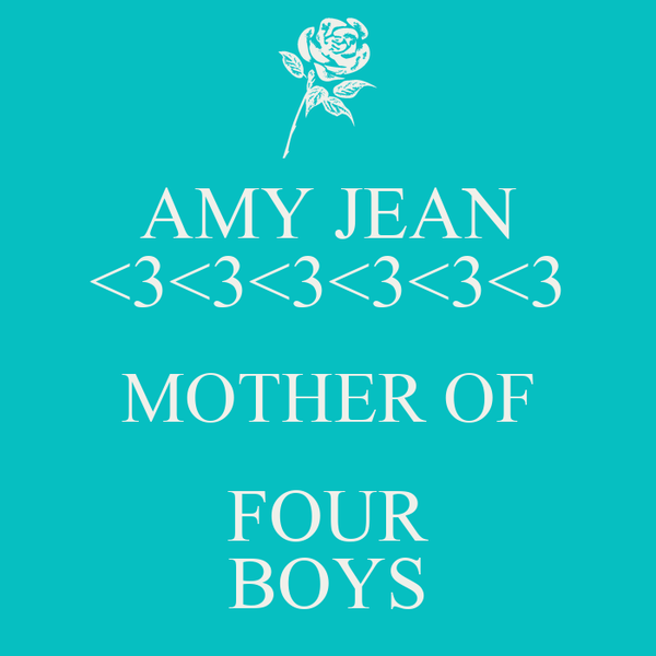 AMY JEAN <3<3<3<3<3<3 MOTHER OF FOUR BOYS