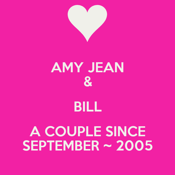 AMY JEAN & BILL A COUPLE SINCE SEPTEMBER ~ 2005