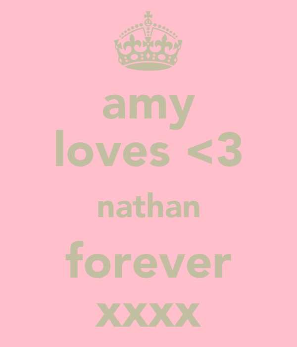 amy loves <3 nathan forever xxxx