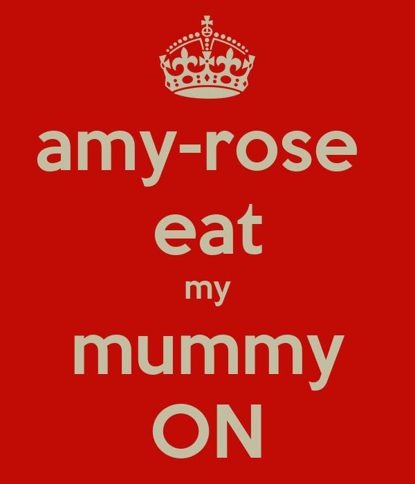 amy-rose  eat my mummy ON