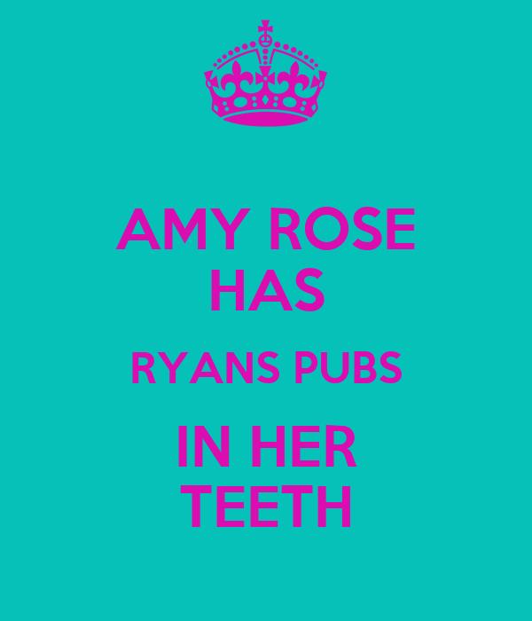AMY ROSE HAS RYANS PUBS IN HER TEETH