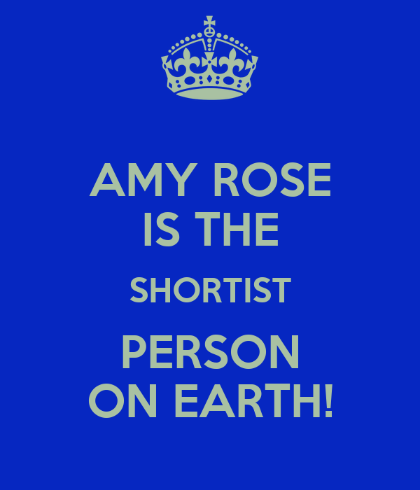 AMY ROSE IS THE SHORTIST PERSON ON EARTH!