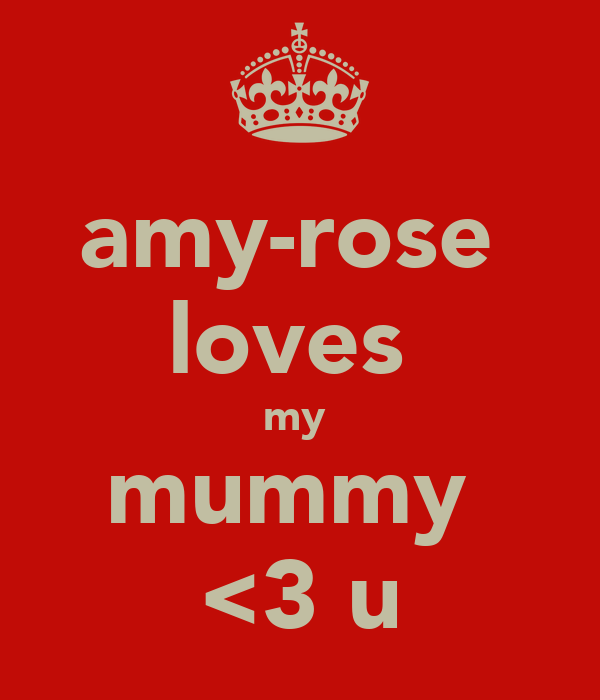 amy-rose  loves  my  mummy  <3 u