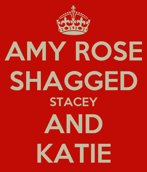 AMY ROSE SHAGGED STACEY AND KATIE
