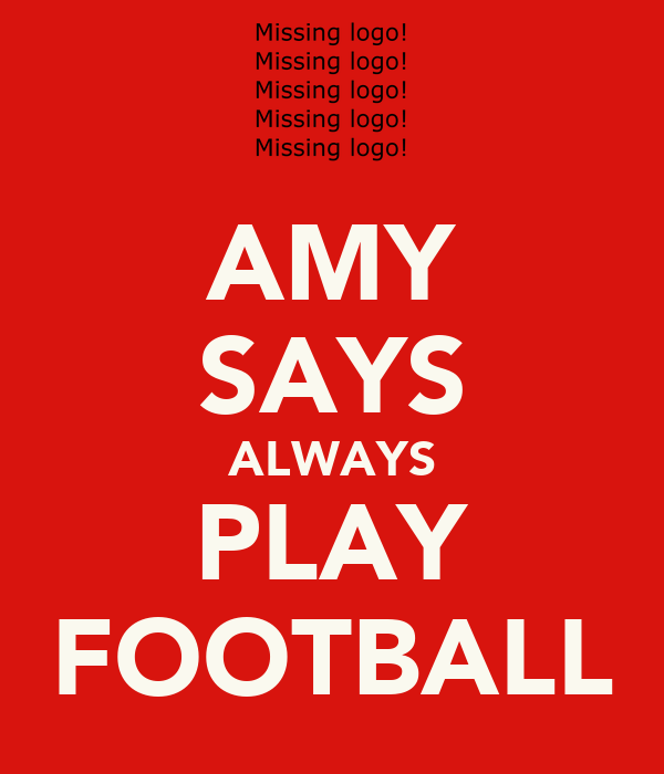 AMY SAYS ALWAYS PLAY FOOTBALL