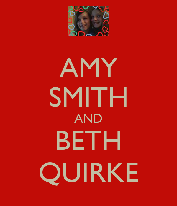 AMY SMITH AND BETH QUIRKE