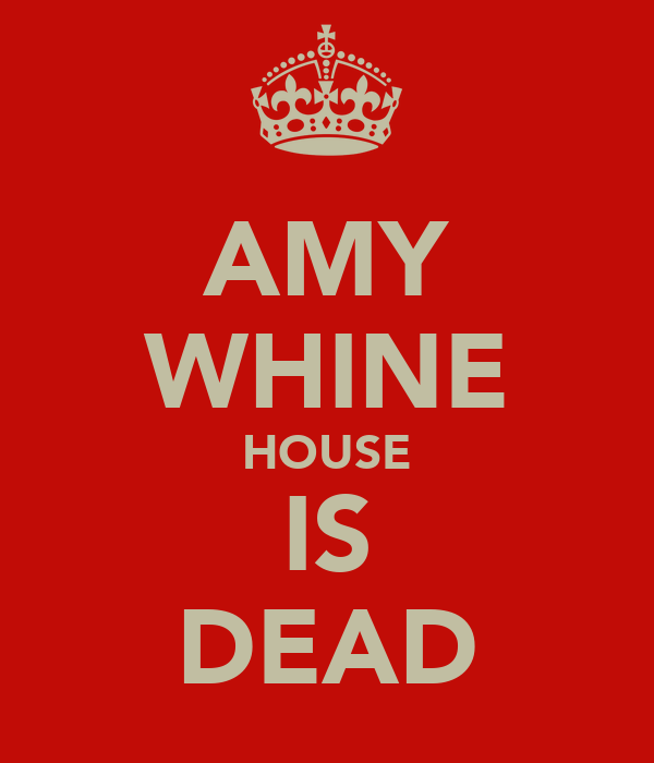 AMY WHINE HOUSE IS DEAD