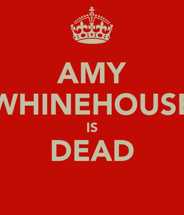 AMY WHINEHOUSE IS DEAD