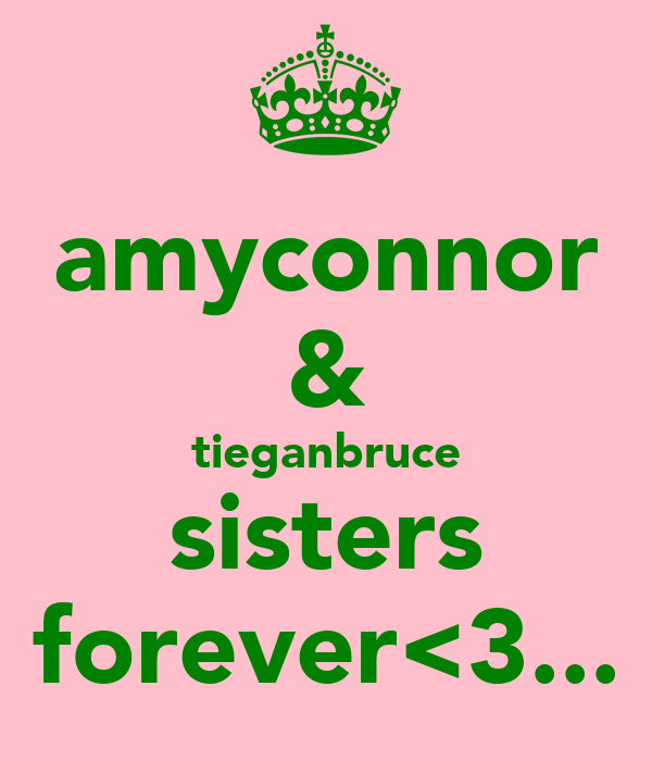 amyconnor & tieganbruce sisters forever<3...