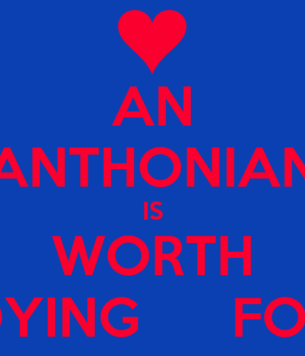 AN ANTHONIAN IS WORTH DYING      FOR