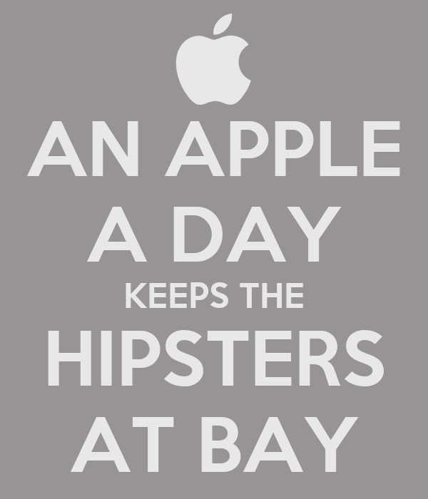 AN APPLE A DAY KEEPS THE HIPSTERS AT BAY