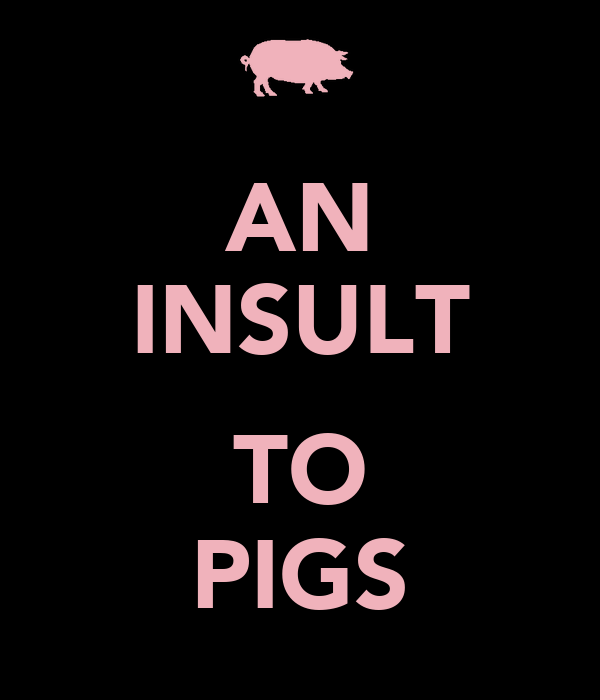 AN INSULT  TO PIGS