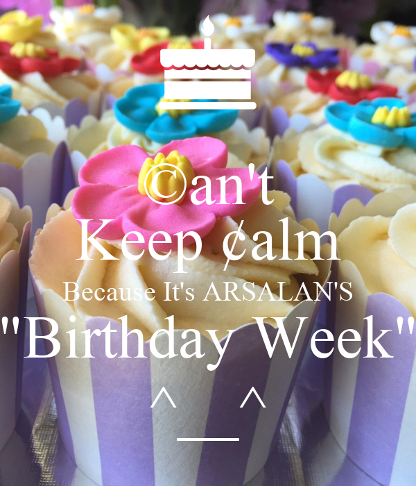 """©an't Keep ¢alm Because It's ARSALAN'S """"Birthday Week"""" ^__^"""