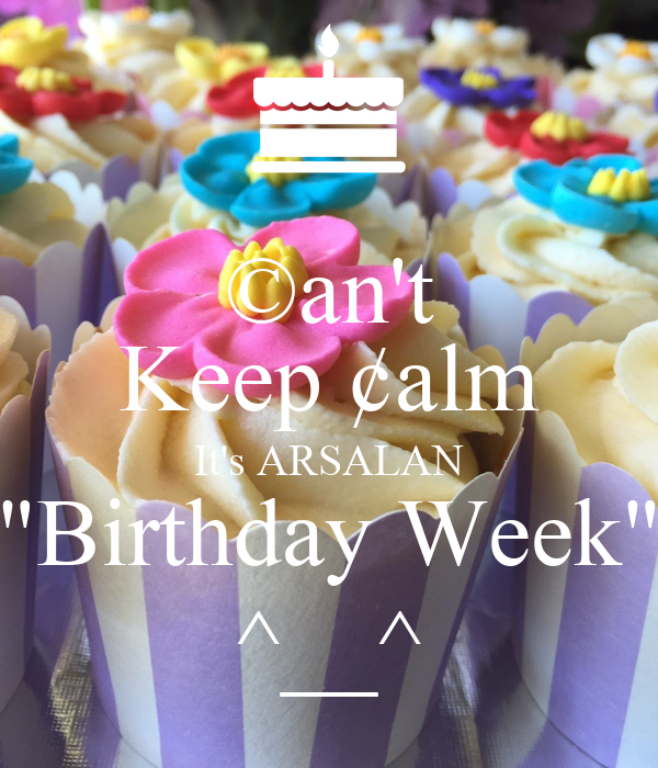 "©an't Keep ¢alm It's ARSALAN ""Birthday Week"" ^__^"