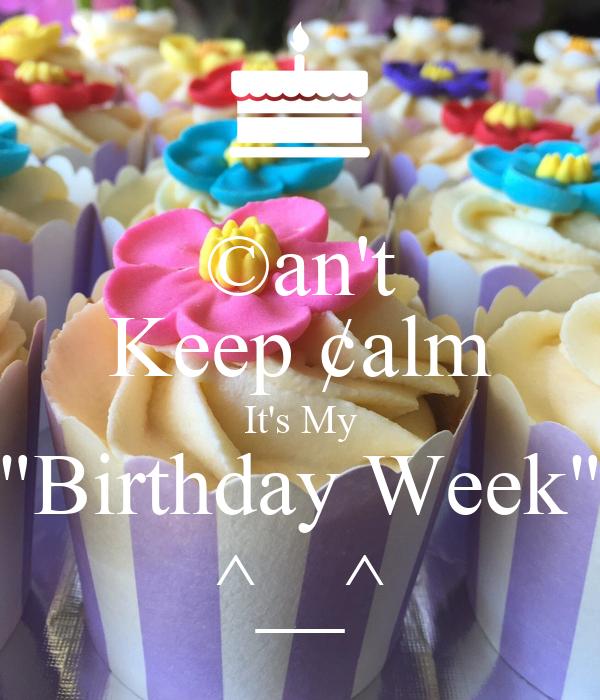 "©an't Keep ¢alm It's My ""Birthday Week"" ^__^"