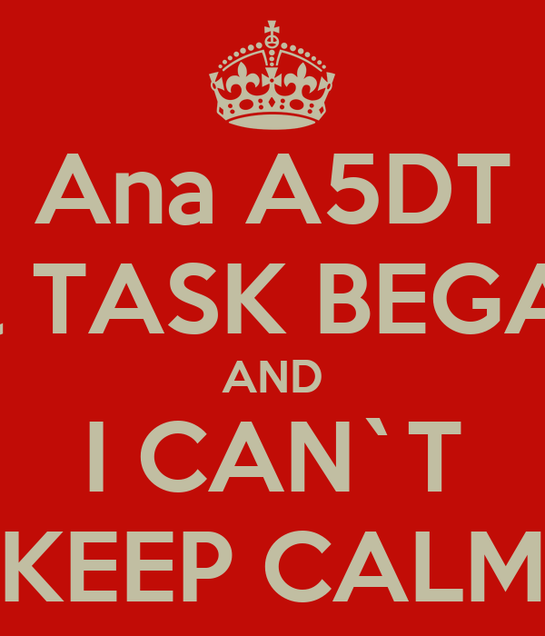Ana A5DT  El TASK BEGAD AND I CAN`T KEEP CALM