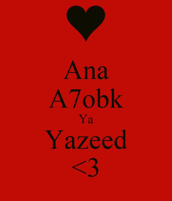 Ana A7obk Ya Yazeed <3