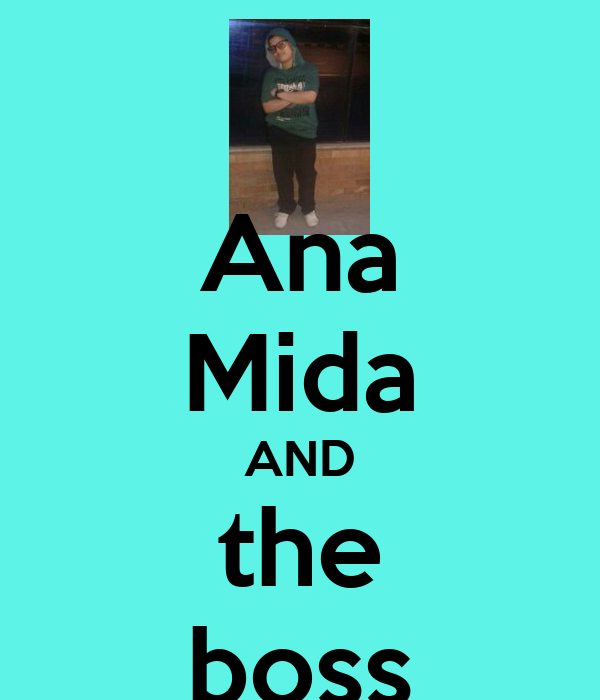 Ana Mida AND the boss