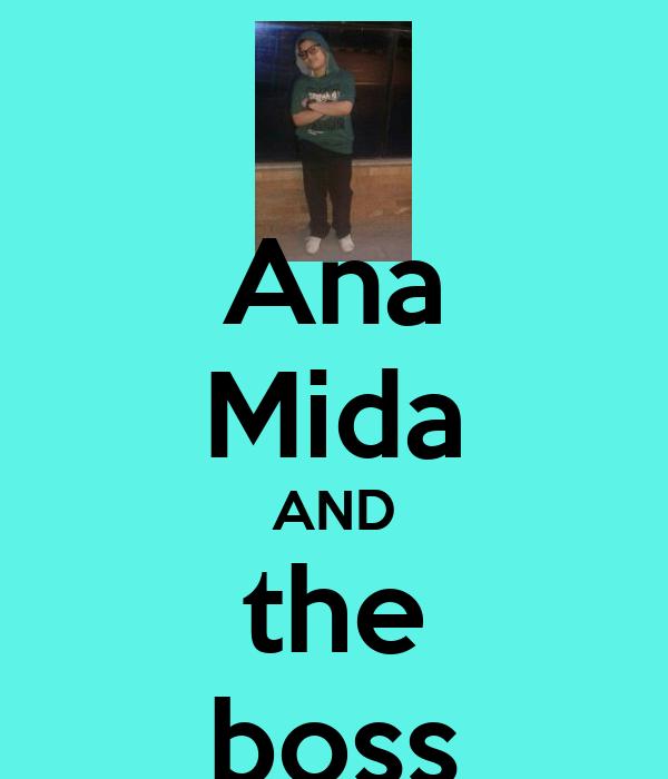 Ana Mida AND the boss