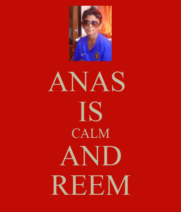 ANAS  IS CALM AND REEM
