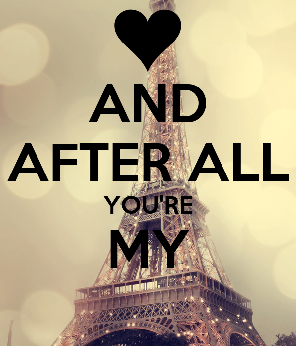AND AFTER ALL YOU'RE MY