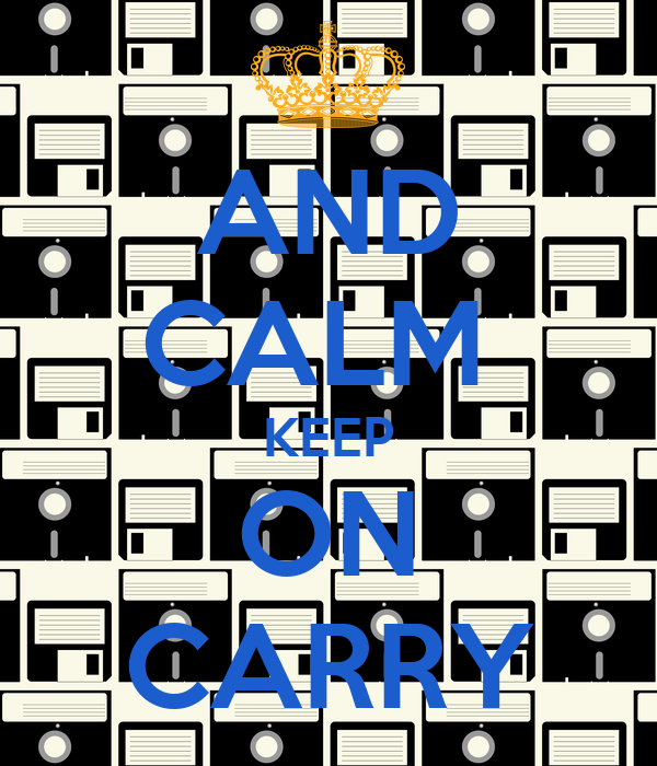 AND CALM  KEEP ON CARRY