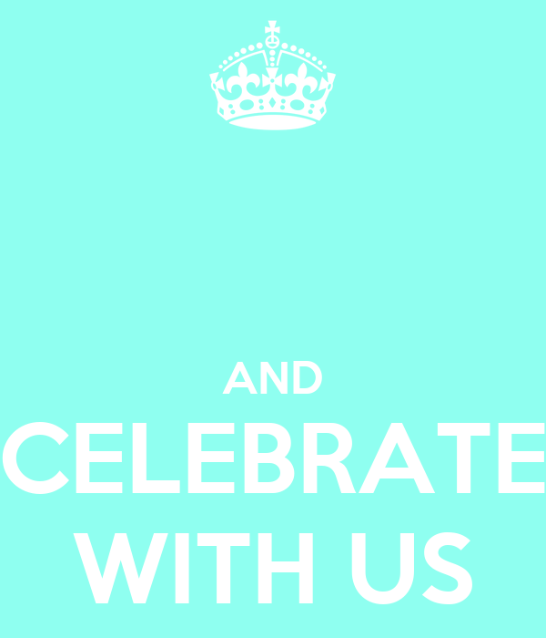 AND CELEBRATE WITH US