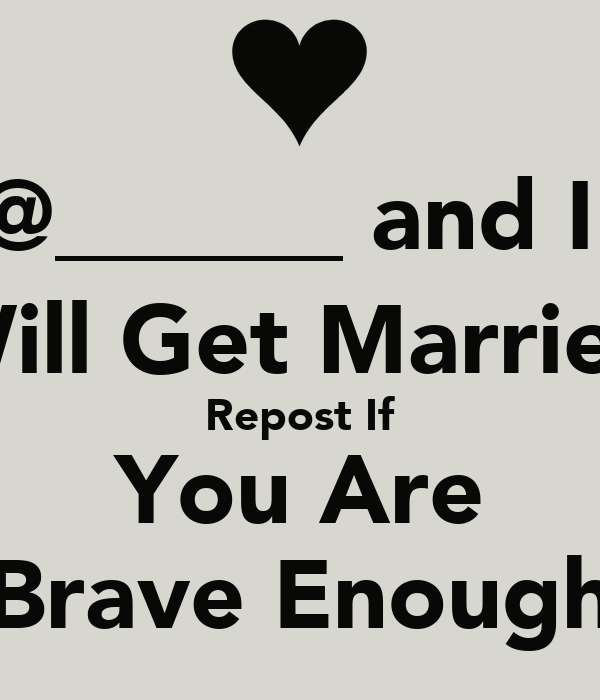 @______ and I Will Get Married Repost If You Are Brave ...