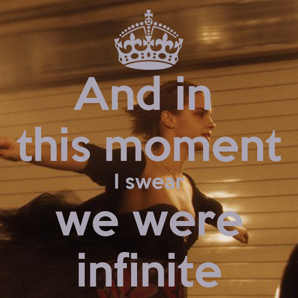 And in  this moment I swear we were infinite