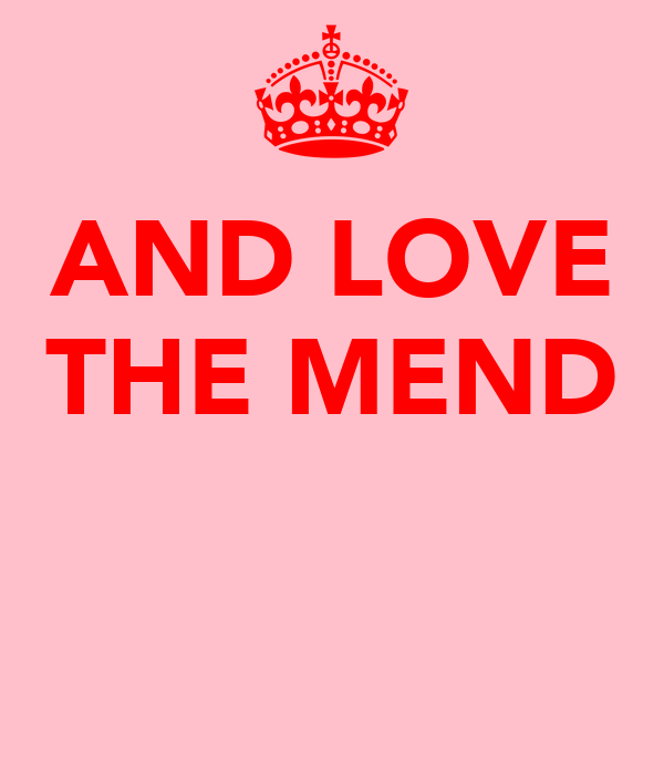 AND LOVE THE MEND