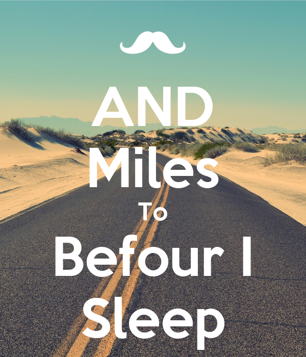 AND Miles To Befour I Sleep