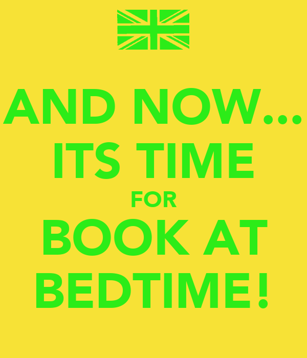 AND NOW... ITS TIME FOR BOOK AT BEDTIME!