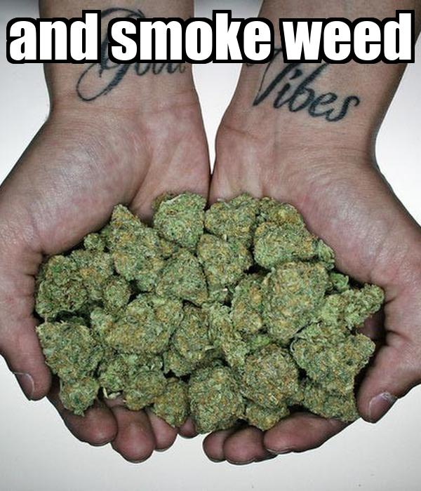 and smoke weed
