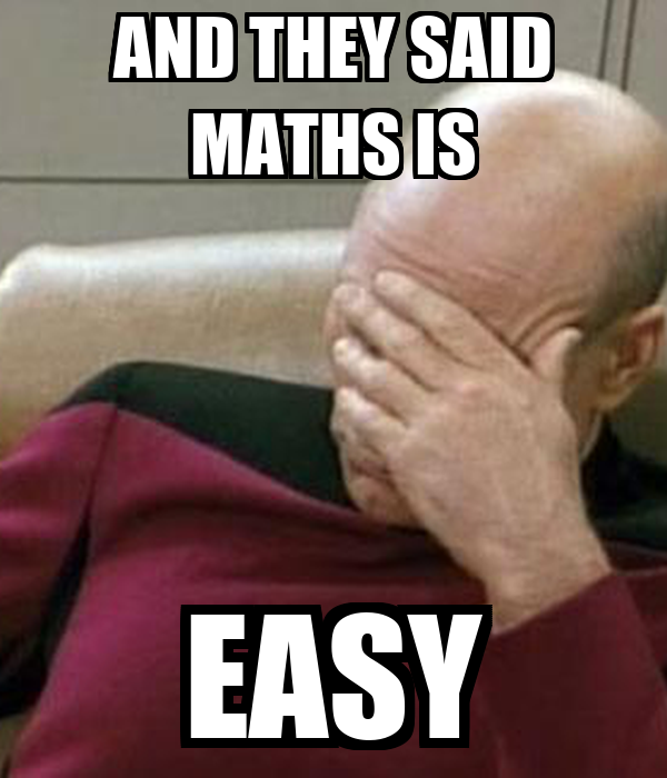 AND THEY SAID MATHS IS EASY
