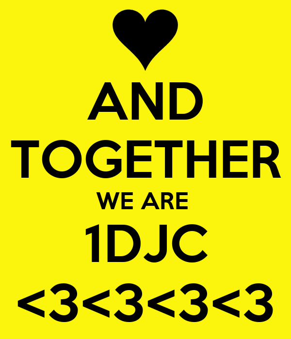 AND TOGETHER WE ARE  1DJC <3<3<3<3