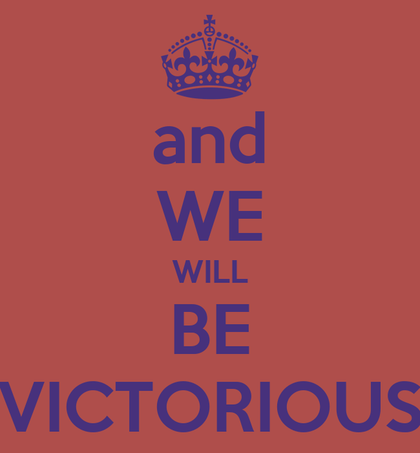 and WE WILL BE VICTORIOUS