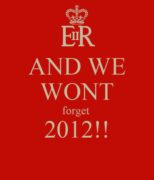 AND WE WONT forget  2012!!