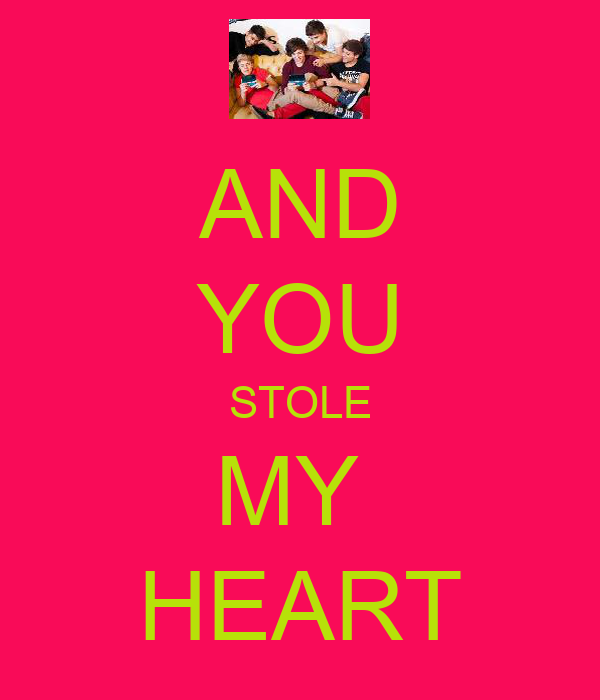 AND YOU STOLE MY  HEART