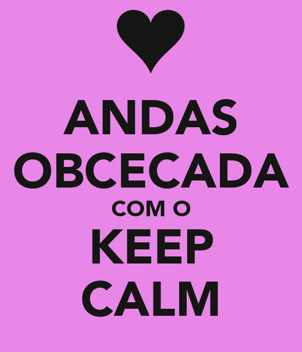 ANDAS OBCECADA COM O KEEP CALM