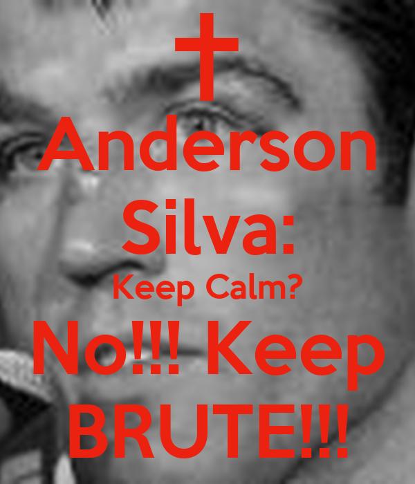 Anderson Silva: Keep Calm? No!!! Keep BRUTE!!!