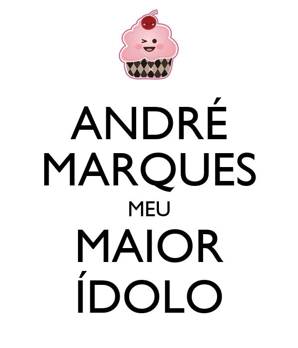 ANDRÉ MARQUES MEU MAIOR ÍDOLO