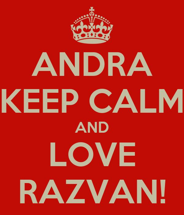 ANDRA KEEP CALM AND LOVE RAZVAN!