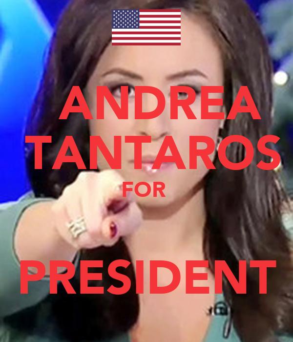 ANDREA  TANTAROS FOR    PRESIDENT