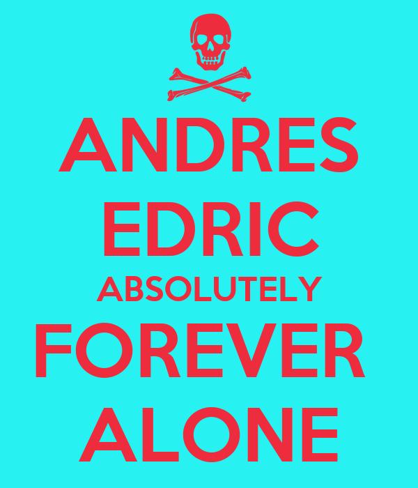 ANDRES EDRIC ABSOLUTELY FOREVER  ALONE