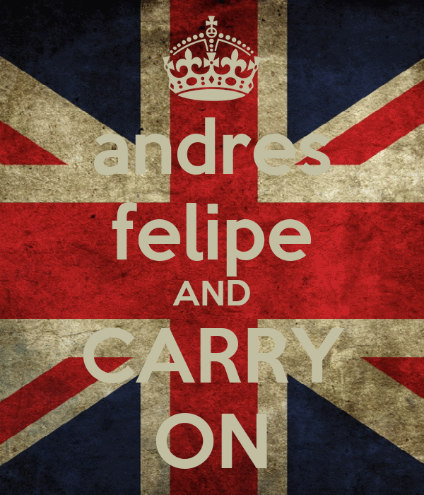 andres felipe AND CARRY ON
