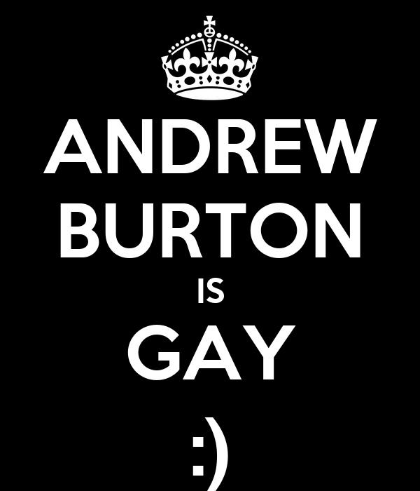 ANDREW BURTON IS GAY :)