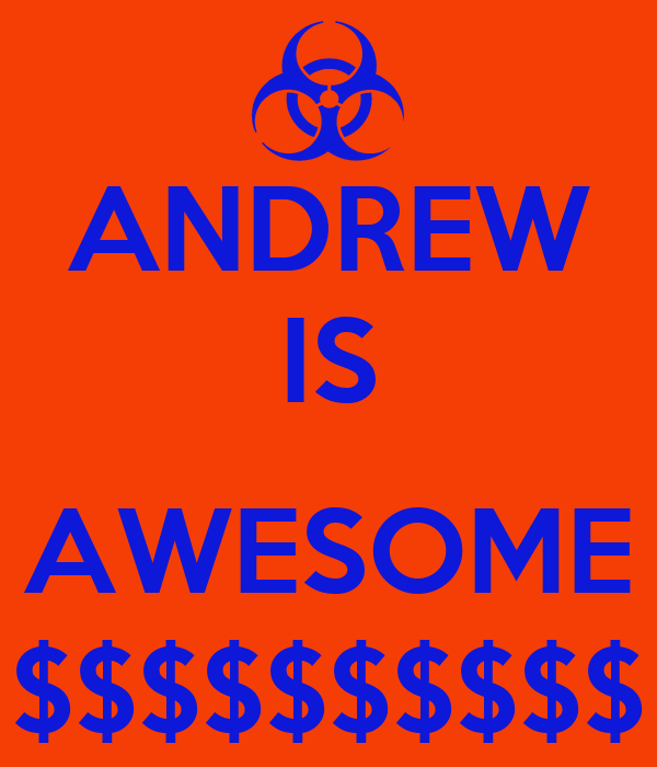 ANDREW IS  AWESOME $$$$$$$$$$