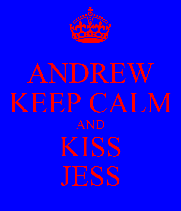 ANDREW KEEP CALM AND KISS JESS