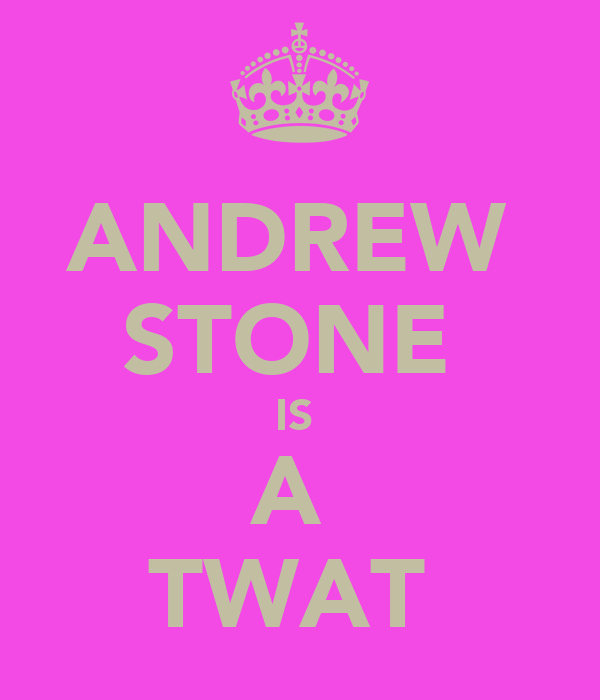ANDREW  STONE  IS  A  TWAT