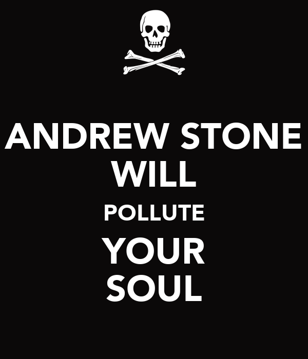 ANDREW STONE WILL POLLUTE YOUR SOUL